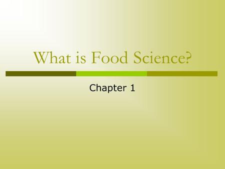 What is Food Science? Chapter 1. History of Food Science  Food Science = is the study of producing, processing, preparing, evaluating, and using food.