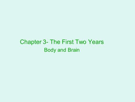 Chapter 3- The First Two Years Body and Brain. Overview: 0-2 Amazing Growth Developing Motor and Sensory Skills Health: Immunization, Safety, Nutrition.