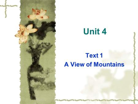 Unit 4 Text 1 A View of Mountains Pre-reading Question  What do you think is the greatest threat to the existence of mankind?