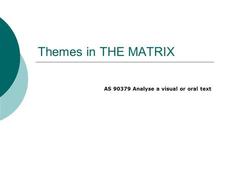 Themes in THE MATRIX AS 90379 Analyse a visual or oral text.