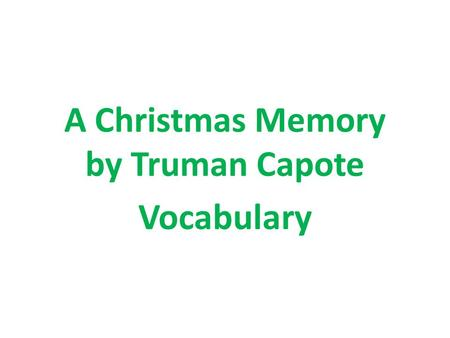A Christmas Memory by Truman Capote Vocabulary. Inaugurate.