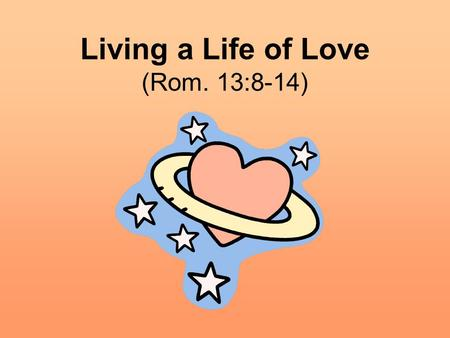 Living a Life of Love (Rom. 13:8-14). The transformed disciple loves with a sense of obligation. Owe nothing to anyone except to love one another (Romans.