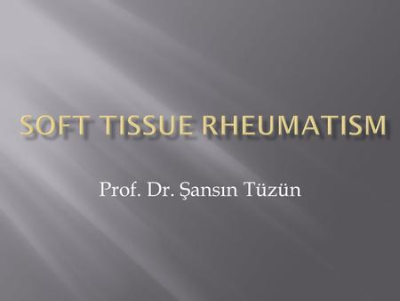 Prof. Dr. Şansın Tüzün.  Chronic musculoskeletal syndrome characterized by diffuse pain and tender points  No evidence that synovitis or myositis are.