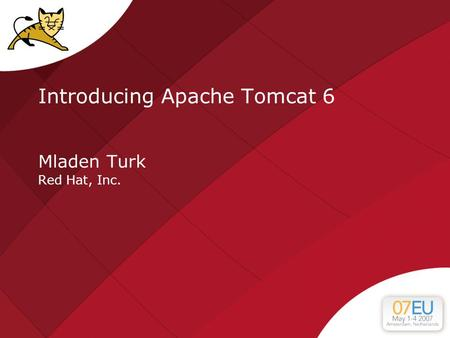 Introducing Apache Tomcat 6 Mladen Turk Red Hat, Inc.