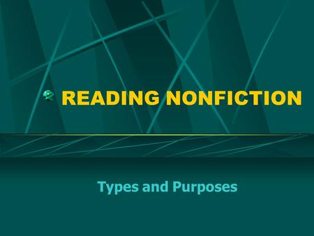 READING NONFICTION Types and Purposes. WHAT IS NONFICTION? The subject of nonfiction is real The author writes about actual persons, places and events.