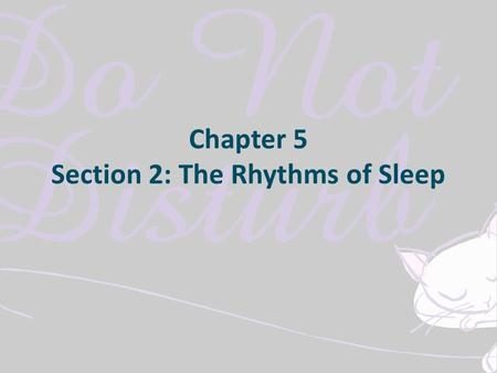 Chapter 5 Section 2: The Rhythms of Sleep. Why Do We sleep? The exact function is still uncertain. Sleep appears to provide a time for rejuvenation and.