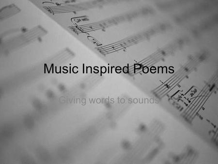 Music Inspired Poems Giving words to sounds. The Words Pick either a musical instrument or a genre of music. Write the letters vertically. Each line must.