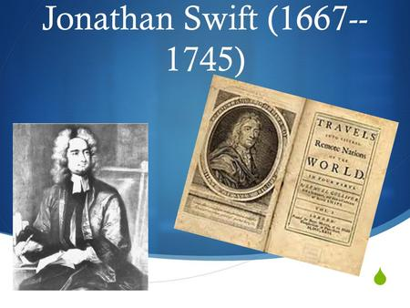 Jonathan Swift (1667-- 1745). Introduction to Gulliver's Travels Introduction to Gulliver's Travels  Jonathan's best fictional work  was published.