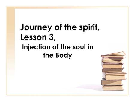 Journey of the spirit, Lesson 3, Injection of the soul in the Body.