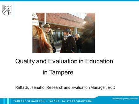 T A M P E R E E N K A U P U N K I – T A L O U S - J A S T R A T E G I A R Y H M Ä Tietotuotanto ja laadunarviointi Quality and Evaluation in Education.