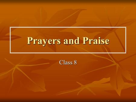 Prayers and Praise Class 8. Praise as Much as You Ask If we would but think of God as often as we have evidence of His care for us we should keep Him.