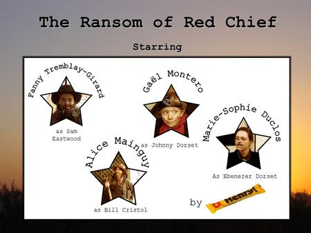 The Ransom of Red Chief Starring as Sam Eastwood as Bill Cristol as Johnny Dorset As Ebenezer Dorset by.