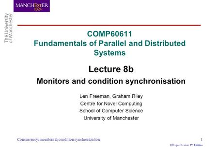 Concurrency: monitors & condition synchronization1 ©Magee/Kramer 2 nd Edition COMP60611 Fundamentals of Parallel and Distributed Systems Lecture 8b Monitors.