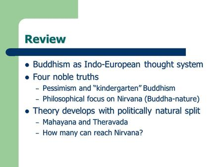 "Review Buddhism as Indo-European thought system Buddhism as Indo-European thought system Four noble truths Four noble truths – Pessimism and ""kindergarten"""