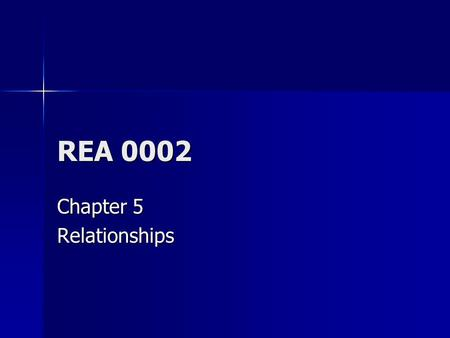 REA 0002 Chapter 5 Relationships. Relationships 1 Authors use two ways to show relationships and make their ideas clear. Authors use two ways to show.