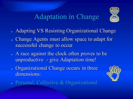Adaptation in Change ● Adapting VS Resisting Organizational Change ● Change Agents must allow space to adapt for successful change to occur ● A race against.