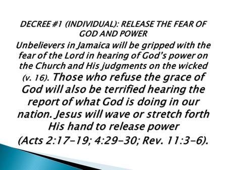 DECREE #1 (INDIVIDUAL): RELEASE THE FEAR OF GOD AND POWER Unbelievers in Jamaica will be gripped with the fear of the Lord in hearing of God's power on.