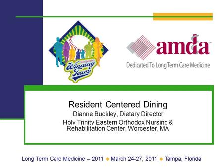 Resident Centered Dining Dianne Buckley, Dietary Director Holy Trinity Eastern Orthodox Nursing & Rehabilitation Center, Worcester, MA Long Term Care Medicine.