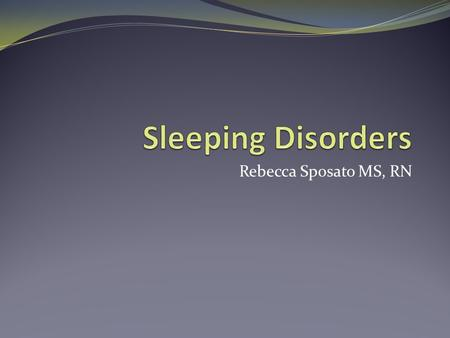 Rebecca Sposato MS, RN. Normal Sleep Adults need 6-8 hours of sleep to maintain healthy physiology and optimal mental abilities Children and infants need.