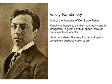 "Vasily Kandinsky One of the founders of Der Blaue Reiter Kandinsky hoped to awaken spirituality and to inaugurate ""a great spiritual epoch"" through the."