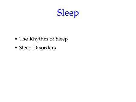 Sleep  The Rhythm of Sleep  Sleep Disorders. Sleep & Dreams Sleep – the irresistible tempter to whom we inevitably succumb. Mysteries about sleep and.