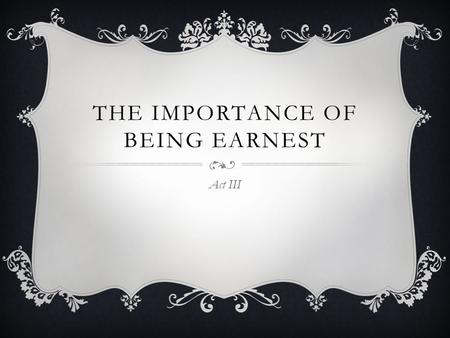"part 1 a comedy of manners the importance of being earnest 2 essay The importance of being earnest - a critical essay  concerned with fine clothes and polished manners in his essay ""le  (importance of being earnest, p 2."