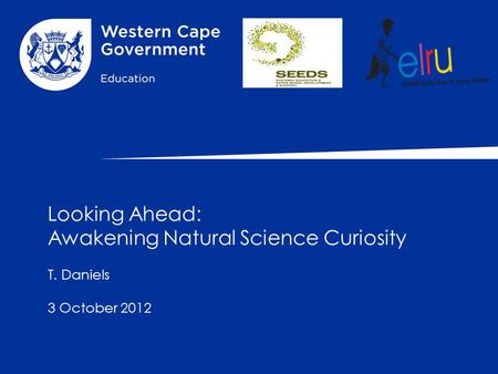 Looking Ahead: Awakening Natural Science Curiosity T. Daniels 3 October 2012.