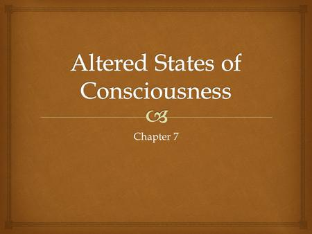 Chapter 7.   Describe the research related to sleep and dreaming  Define altered states of consciousness, including hypnosis and hallucination  Discuss.