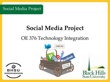 Social Media Project OE 376 Technology Integration Social Media Project.