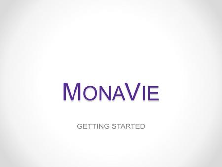 M ONA V IE GETTING STARTED. MONAVIE TRAINING THIS IS A MULTIMILLION DOLLAR BUSINESS, TREAT IT LIKE ONE.