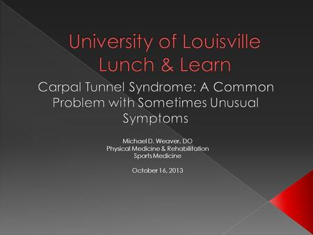 Michael D. Weaver, DO Physical Medicine & Rehabilitation Sports Medicine October 16, 2013.