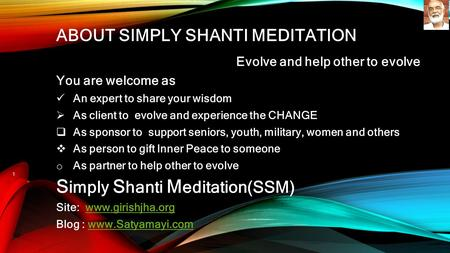 ABOUT SIMPLY SHANTI MEDITATION Evolve and help other to evolve You are welcome as An expert to share your wisdom  As client to evolve and experience the.