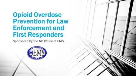 Opioid Overdose Prevention for Law Enforcement and First Responders Sponsored by the NC Office of EMS.