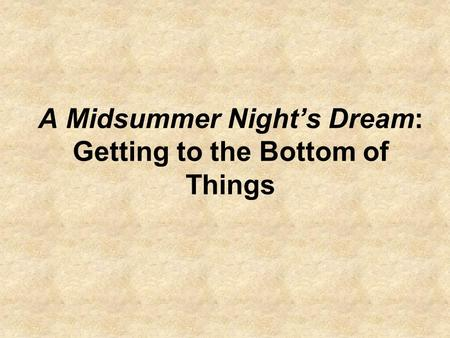 A Midsummer Night's Dream: Getting to the Bottom of Things.