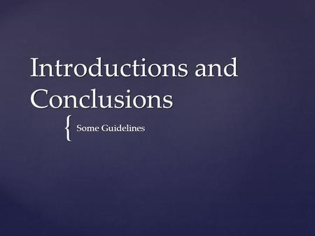 { Introductions and Conclusions Some Guidelines.  Get creative! This is your first chance to grab the reader's attention!!  Your introductory paragraph.