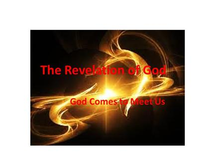 The Revelation of God God Comes to Meet Us. Opening Prayer God is our refuge and our strength, an ever-present help in distress. Thus we do not fear,