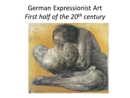 German Expressionist Art First half of the 20 th century.