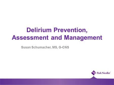 Delirium Prevention, Assessment and Management Susan Schumacher, MS, G-CNS.