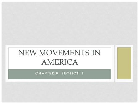 CHAPTER 8, SECTION 1 NEW MOVEMENTS IN AMERICA. RELIGION SPARKS REFORM Charles Grandison Finney Led revivals (meetings) to revive (awaken) religious feelings.