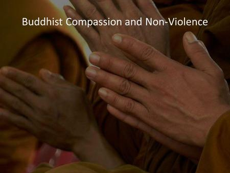 Buddhist Compassion and Non-Violence. The Metta Sutta Read the Metta Sutta. How is it different from prayers you are familiar with? – What does it do/