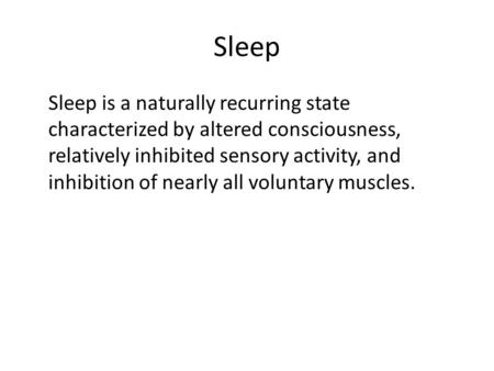 Sleep Sleep is a naturally recurring state characterized by altered consciousness, relatively inhibited sensory activity, and inhibition of nearly all.