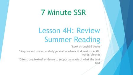 Lesson 4H: Review Summer Reading *Look through SB books *Acquire and use accurately general academic & domain-specific words/phrases *Cite strong textual.