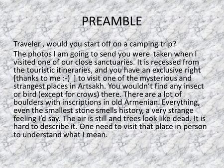 PREAMBLE Traveler, would you start off on a camping trip? The photos I am going to send you were taken when I visited one of our close sanctuaries. It.