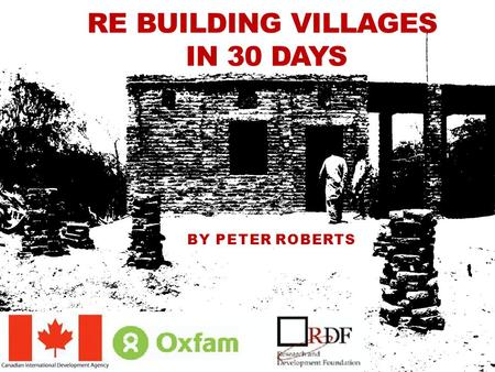 RE BUILDING VILLAGES IN 30 DAYS BY PETER ROBERTS.