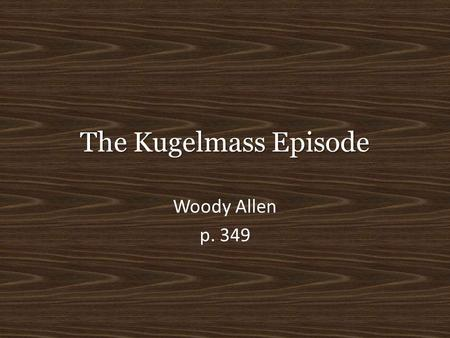 "The Kugelmass Episode Woody Allen p. 349. Is It Ironic, Alanis? Analyze the lyrics for Alanis Morissette's song ""Ironic."" Is it actually ironic? Consider."
