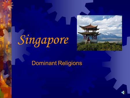 Singapore Dominant Religions. Dominant Religions of Singapore  With many different ethnicities and cultures making up Singapore, some of the dominant.