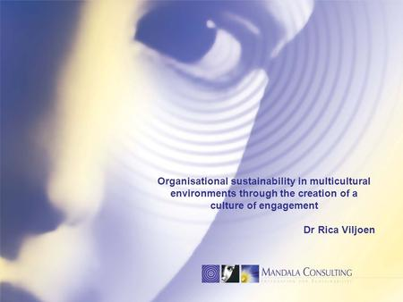 Organisational sustainability in multicultural environments through the creation of a culture of engagement Dr Rica Viljoen.