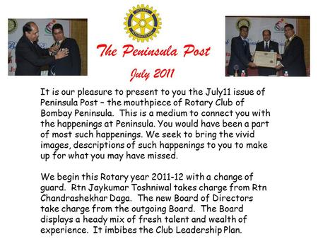 The Peninsula Post It is our pleasure to present to you the July11 issue of Peninsula Post – the mouthpiece of Rotary Club of Bombay Peninsula. This is.