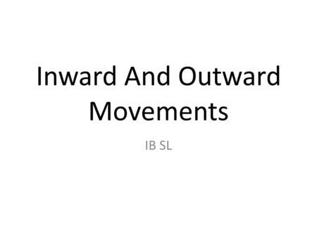 Inward And Outward Movements IB SL. Which Way? There are 2 different types of movements... Centripetal Movements: Movement of people towards a centre.