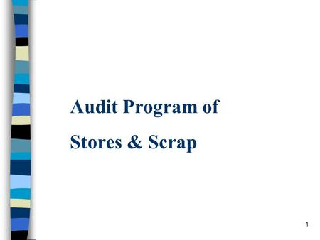 1 Audit Program of Stores & Scrap. 2 Index S. No.ContentsPage No. 1. Objective 4 - 5 2. Receipt & Quality Checks 6 - 10 3. Issues 11 - 14 4. Physical.